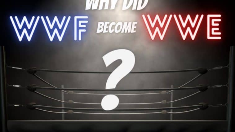 Why Did The WWF Change To WWE
